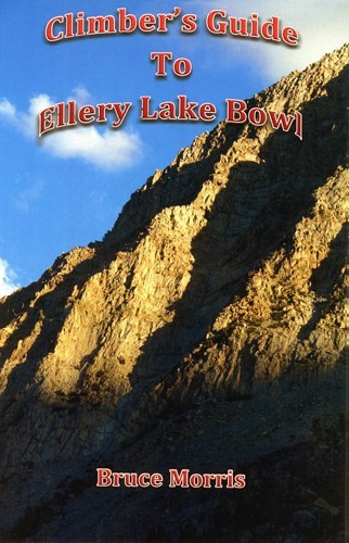 Climber's Guide to Ellery Lake Bowl 2nd Ed.